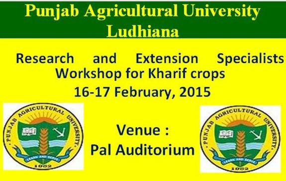 Research and Extension Specialists Workshop for Kharif crops, Punjab Agricultural University, February 16-17 2015, Ludhiana, Punjab