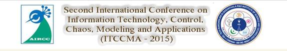 Second International Conference on Information Technology, Control, Chaos, Modeling and Applications (ITCCMA-2015) , Vel Tech University, March 6-7 2015, Chennai, Tamil Nadu