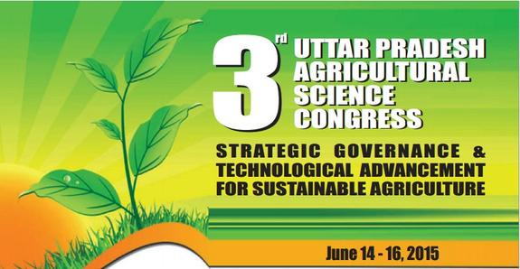Third Uttar Pradesh Agricultural Science Congress Strategic Governance And Technological Advancement for Sustainable Agriculture, Sam Higginbottom Institute of Agriculture, Technology and Sciences, June 14-16 2015, Allahabad, Uttar Pradesh