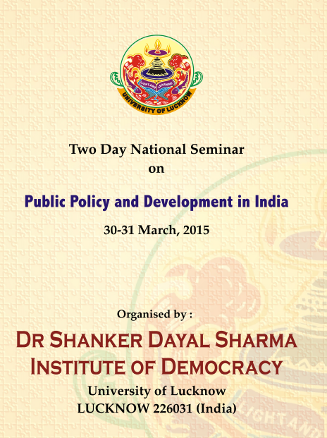 Two Day National Seminar on Public Policy and Development in India, University of Lucknow, March 30-31 2015, Lucknow, Uttar Pradesh