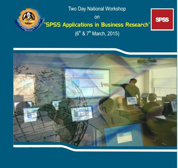 Two Day National Workshop on SPSS Applications in Business Research, Bharathiar University, March 6-7 2015, Coimbatore, Tamil Nadu