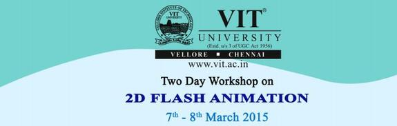 Two Day Workshop on 2D Flash Animation, VIT University, March 7-8 2015, Vellore, Tamil Nadu