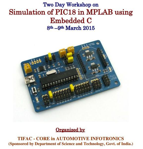 Two Day Workshop on Simulation of PIC18 in MPLAB using Embedded C, VIT University, March 8-9 2015, Vellore, Tamil Nadu