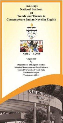 Two Days National Seminar on Trends And Themes In Contemporary Indian Novel In English, Central University of Tamil Nadu, April 3-4 2015, Thiruvarur, Tamil Nadu