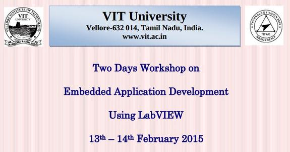 Two Days Workshop on Embedded Application Development Using Lab VIEW, VIT University, February 13-14 2015, Vellore, Tamil Nadu