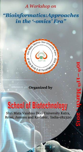 Workshop On  Bioinformatics Approaches in the omics Era, Shri Mata Vaishno Devi University, March 10-11 2015, Katra, Jammu And Kashmir