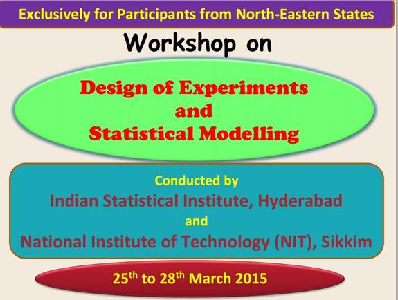 Workshop on Design of Experiments and Statistical Modelling, National Institute of Technology (NIT), March 25-28 2015, South Sikkim, Sikkim