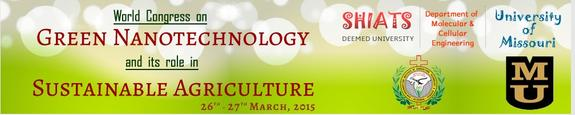 World Congress on Green Nanotechnology and its Role in Sustainable Agriculture, Sam Higginbottom Institute of Agriculture, Technology and Sciences Allahabad, March 26-27 2015, Allahbad, Uttar Pradesh