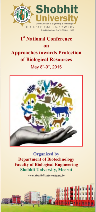 1st National Conference On Approaches towards protection Of Biological Resources, Shobhit University, May 8-9 2015, Saharanpur, Uttar Pradesh