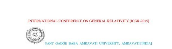 International Conference On General Relativity 2015, Sant Gadge Baba Amravati University, November 25-28 2015, Amravati, Maharashtra