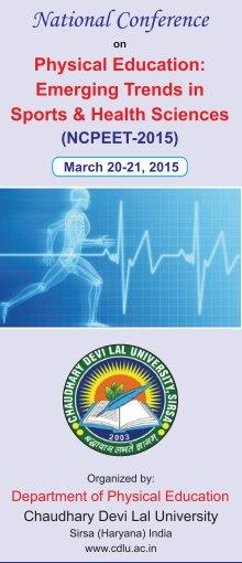 National Conference on Physical Education Emerging Trends In Sports And Health Sciences, Chaudhary Devi Lal University, March 20 -21 2015, Sirsa, Haryana