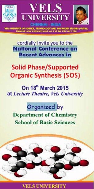 National Conference On Recent Advances Solid Phase Supported Organic Synthesis, Vels University, March 18 2015, Chennai, Tamil Nadu