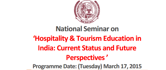 National Seminar on Hospitality And Tourism Education in India Current Status and Future Perspectives, Maharshi Dayanand University, March 17 2015, Rohtak, Haryana