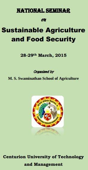 National Seminar On Sustainable Agriculture and Food Security, Centurion University of Technology and Management, March 28-29 2015, Bhubaneshwar, Odisha