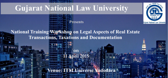 National Training Workshop on Legal Aspects of Real Estate Transactions Taxations and Documentation, Gujarat National Law University, April 11 2015, Vadodara, Gujarat