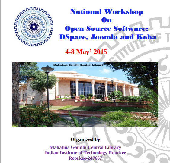 National Workshop On Open Source Software DSpace Joomla and Koha, Indian Institute of Technology, May 4-8 2015, Roorkee, Uttarakhand