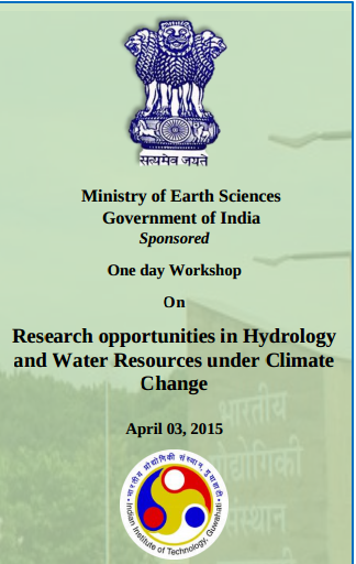 One day Workshop On Research opportunities in Hydrology and Water Resources under Climate Change, Indian Institute of Technology, April 3 2015, Guwahati, Assam