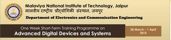 One Week Short-Term Training Programme on Advanced Digital Devices and Systems, Malaviya National Institute of Technology, March 28-April 1 2015, Jaipur, Rajasthan