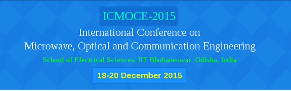 International Conference on Microwave Optical and Communication Engineering (ICMOCE-2015), Indian Institute of Technology,  December 18-20 2015, Bhubaneswar, Odisha