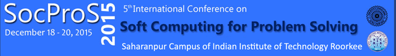 5th International Conference on Soft Computing for Problem Solving (SocProS 2015), Indian Institute of Technology, December 18-20 2015, Roorkee, Uttarakhand