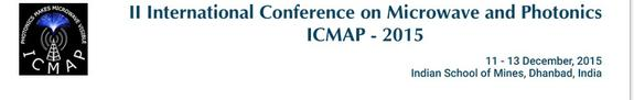 International Conference on Microwave and Photonics (ICMAP - 2015), Indian School Of Mines, December 11-13 2015, Dhanbad, Jharkhand