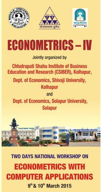 Two Days Workshop On Econometrics With Computer Applications, Chhatrapati Shahu Institute of Business Education and Research, March 9-10 2015, Kolhapur, Maharashtra