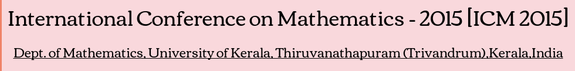 International Conference on Mathematics 2015, University of Kerala, November 26-28 2015, Thiruvananthapuram, Kerala