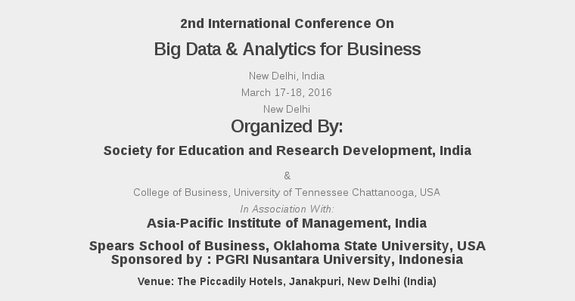 International Conference On  Big Data & Analytics for Business 2016, Society for Education and Research Development, March 17-18 2016, New Delhi, Delhi