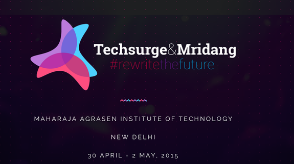 Techsurge & Mridang 2015, Maharaja Agrasen Institute of Technology, April 30-May 2 2015, New Delhi, Delhi