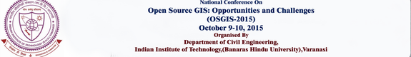 National Conference on Open Source GIS Opportunities and Challenges, Indian Institute of Technology, October 9-10 2015, Varanasi, Uttar Pradesh