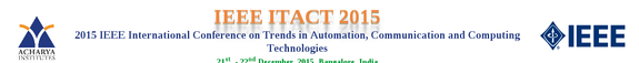International Conference on Trends in Automation Communication and Computing Technologies ITACT15, Acharya Institutes, December 21-22 2015, Banglore, Karnataka