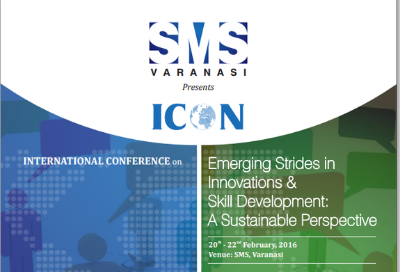 International Conference on Emerging Strides in Innovations and Skill Development A Sustainable Perspective, School of Management Sciences, February 20-22 2016, Varanasi, Uttar Pradesh