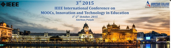 International Conference on MOOCs Innovation and Technology in Education, Amritsar College of Engineering and Technology, October 1-2 2015, Amritsar, Punjab