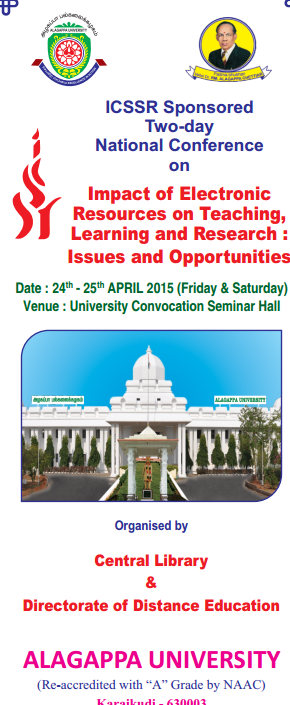 Two-day National Conference on Impact of Electronic Resources on Teaching Learning and Research Issues and Opportunities, Alagappa University, April 24-25 2015, Karaikudi, Tamil Nadu