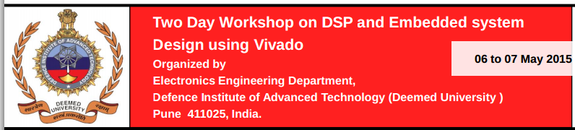 Two Day Workshop on DSP and Embedded system Design using Vivado, Defence Institute of Advanced Technology, May 6-7 2015, Pune, Maharashtra