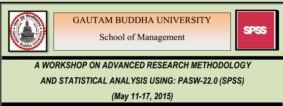 A Workshop On Advanced Research Methodology And Statistical Analysis Using PASW, Gautam Buddha University, May 11- 17 2015, Greater Noida, Uttar Pradesh