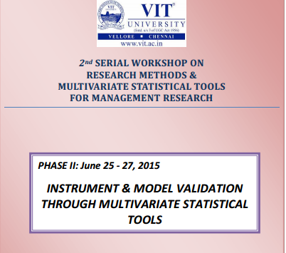 2nd Serial Workshop On Research Methods And Multivariate Statistical Tools For Management Research, VIT University, June 25-27 2015, Vellore, Tamil Nadu