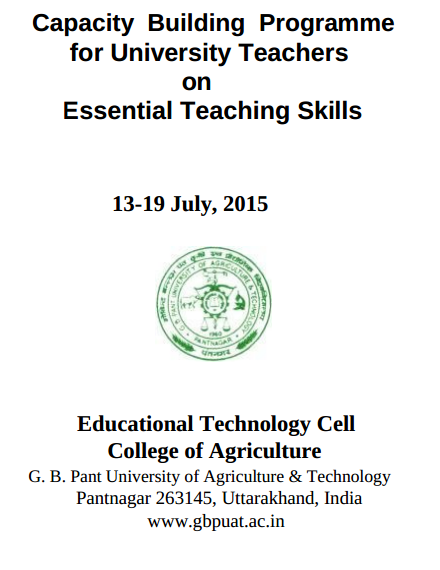 Capacity Building Programme for the University teacherson essential teaching skills, GB Pant University Of Agriculture & Technology, July 13-19 2015, Pantnagar, Uttarakhand