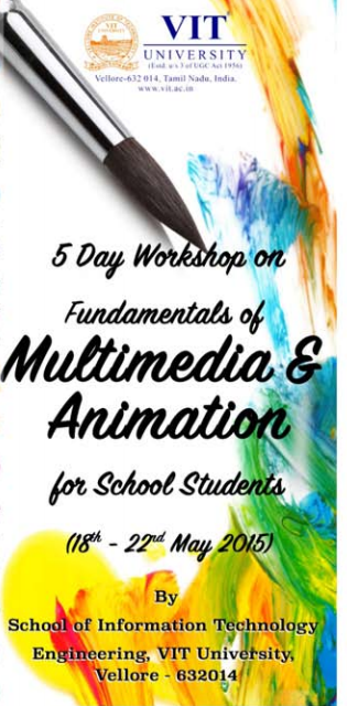 Five Day Workshop on Fundamentals of Multimedia & Animation For School Students, VIT University, May 18-22 2015, Vellore, Tamil Nadu