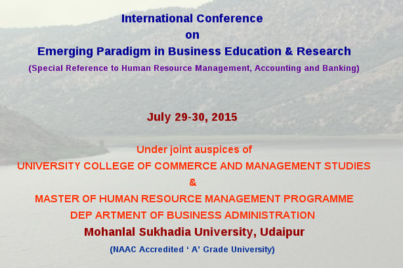 International Conference on Emerging Paradigm in Business Education And Research, Mohanlal Sukhadia University, July 29-30 2015, Udaipur, Rajasthan