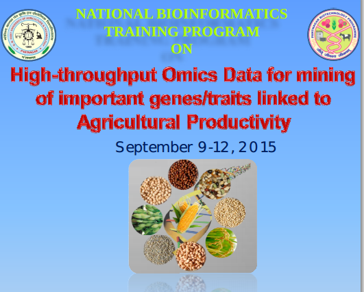 National Bioinformatics Training Program On High-throughput Omics Data for mining of important genes, GB Pant University Of Agriculture & Technology, September 9-12 2015, Pantnagar, Uttarakhand