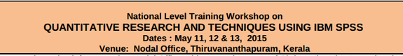 National Level Training Workshop on Quantitative Research And Techniques Using IBM SPSS, Christ University, May 11-13 2015, Thiruvanthapuram, Kerala