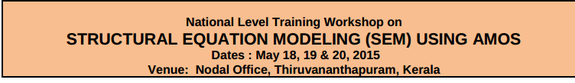 National Level Training Workshop on Structural Equation Modelling (Sem) Using AMOS, Christ University, May 18-20 2015, Thiruvananthapuram, Kerala