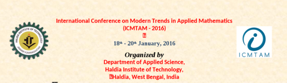 International Conference on Modern Trends in Applied Mathematics 2016, Haldia Institute of Technology, January 18-20 2016, Haldia, West Bengal