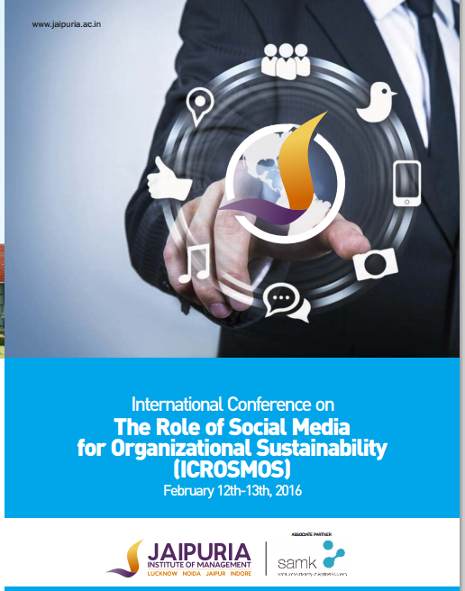 International Conference on The Role of Social Media for Organizational Sustainability , jaipuria institute of management, February 12-13 2016, Noida, Uttar Pradesh