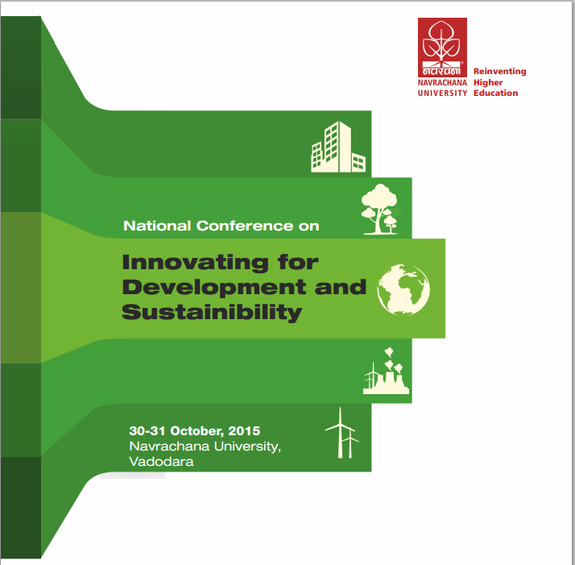 National Conference on Innovating for Development and Sustainability, Navrachana University, October 30-31 2015, Vadodara, Gujarat