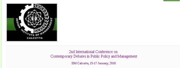2nd International Conference on Contemporary Debates in Public Policy and Management, IIM Calcutta, January 15- 17 2015, Calcutta, West Bengal