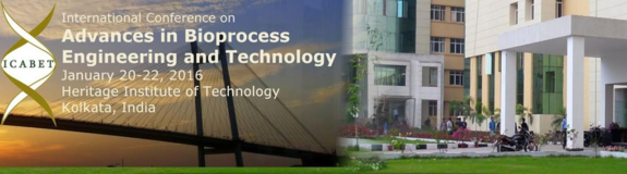 International Conference on Advances in Bioprocess Engineering and Technology, Heritage Institute of Technology, January 20-22 2016, Kolkata, West Bengal
