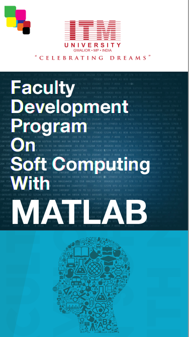 Faculty Development Program on Soft Computing with MATLAB, ITM University, June 22- 24 2015, Gwalior, Madhya Pradesh