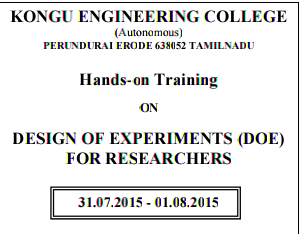 Hands on Training On Design Of Experiments For Researchers, Kongu Engineering College, July 31-August 1 2015, Erode, Tamil Nadu